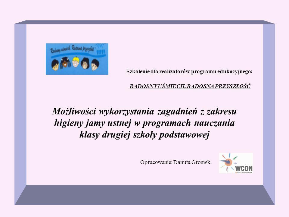 Szkolenie dla realizatorów programu edukacyjnego: RADOSNY UŚMIECH, RADOSNA PRZYSZŁOŚĆ Możliwości wykorzystania zagadnień z zakresu higieny jamy ustnej