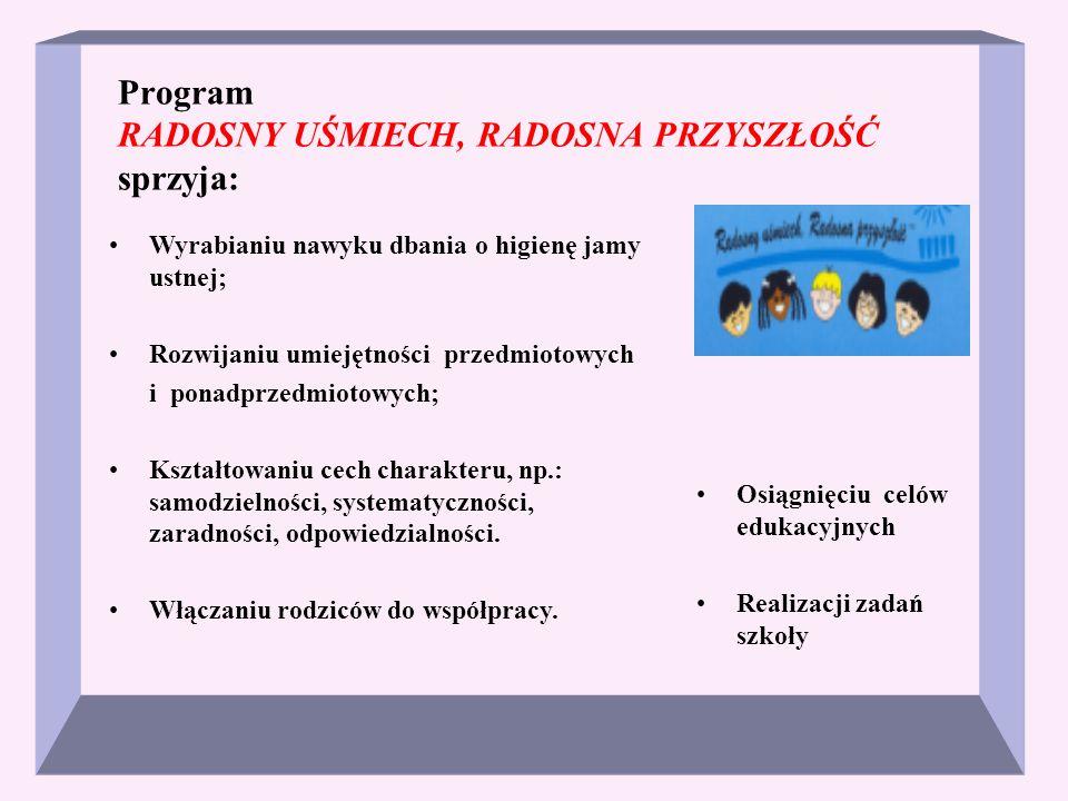 Program RADOSNY UŚMIECH, RADOSNA PRZYSZŁOŚĆ sprzyja: Wyrabianiu nawyku dbania o higienę jamy ustnej; Rozwijaniu umiejętności przedmiotowych i ponadprz