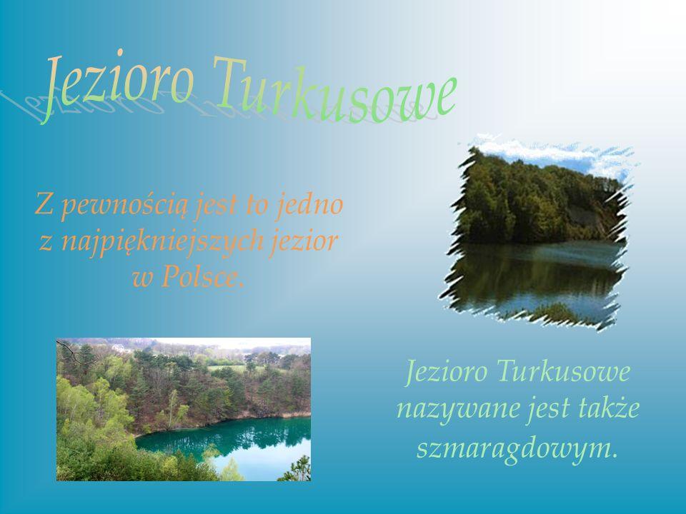 Z pewnością jest to jedno z najpiękniejszych jezior w Polsce. Jezioro Turkusowe nazywane jest także szmaragdowym.