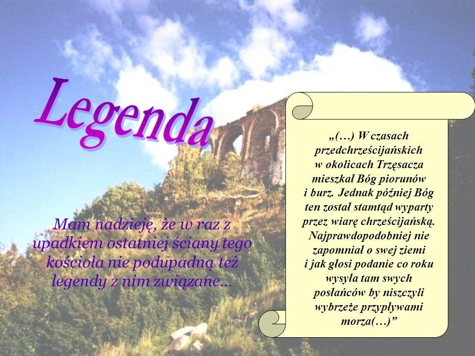 (…) W czasach przedchrześcijańskich w okolicach Trzęsacza mieszkał Bóg piorunów i burz. Jednak później Bóg ten został stamtąd wyparty przez wiarę chrz