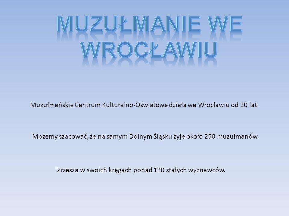 Muzułmańskie Centrum Kulturalno-Oświatowe działa we Wrocławiu od 20 lat. Możemy szacować, że na samym Dolnym Śląsku żyje około 250 muzułmanów. Zrzesza