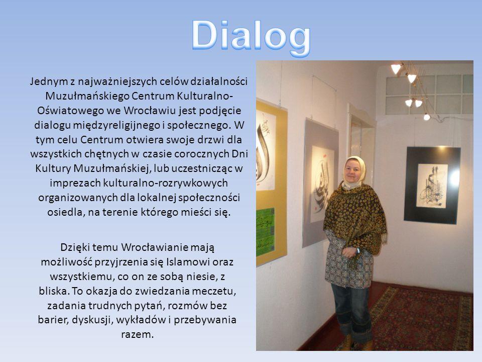 Jednym z najważniejszych celów działalności Muzułmańskiego Centrum Kulturalno- Oświatowego we Wrocławiu jest podjęcie dialogu międzyreligijnego i społ