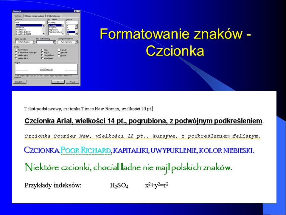 Formatowanie znaków Wszystkie funkcje związane z formatowaniem znaków znajdują się w menu Format-Czcionka. Okno dialogowe Czcionka składa się z trzech