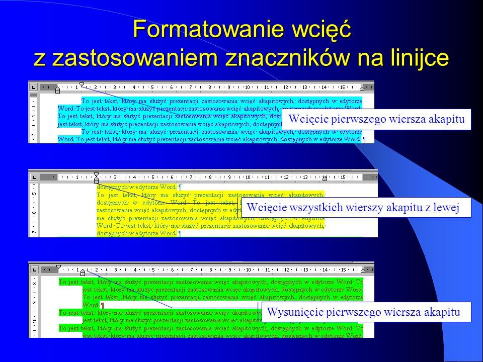 Formatowanie akapitów - wcięcia Wcięcie pierwszego wiersza akapitu Wcięcie wszystkich wierszy akapitu z lewej i prawej strony Wysunięcie pierwszego wi