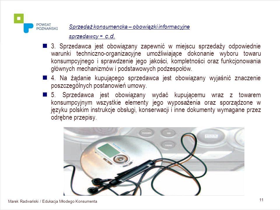 Marek Radwański / Edukacja Młodego Konsumenta 11 3. Sprzedawca jest obowiązany zapewnić w miejscu sprzedaży odpowiednie warunki techniczno-organizacyj