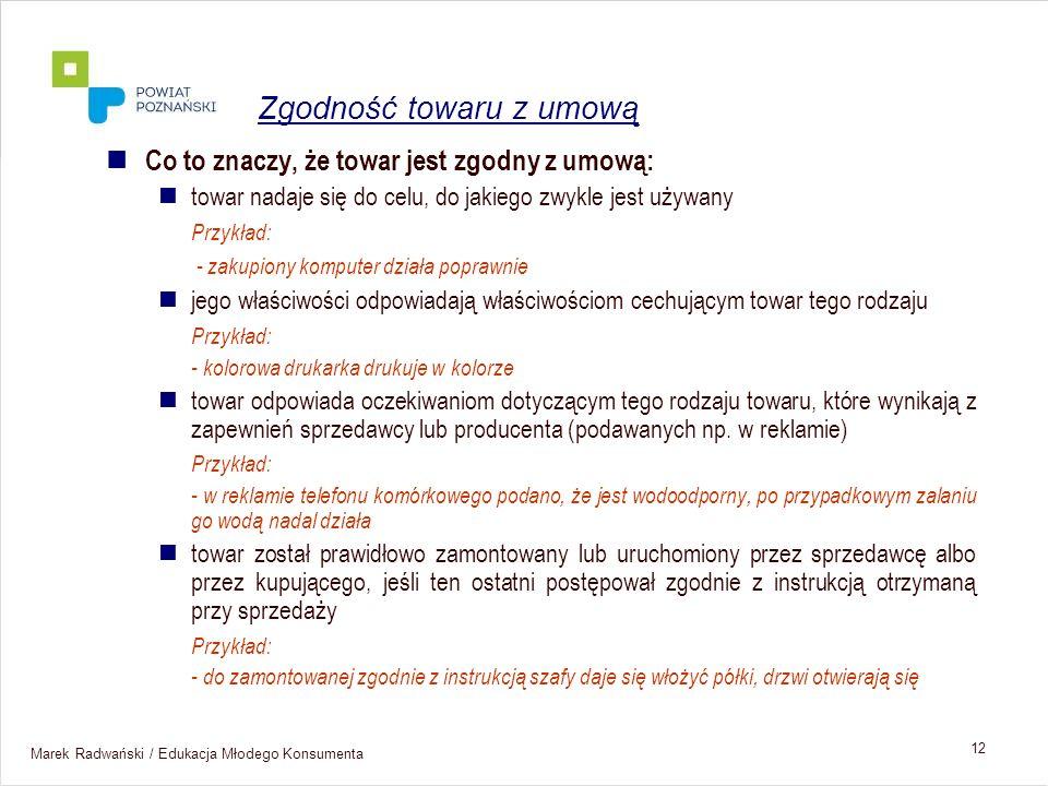 Marek Radwański / Edukacja Młodego Konsumenta 12 Co to znaczy, że towar jest zgodny z umową: towar nadaje się do celu, do jakiego zwykle jest używany