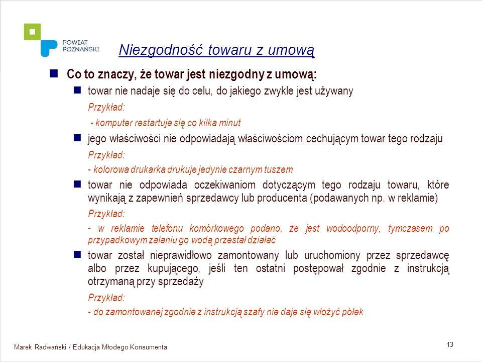 Marek Radwański / Edukacja Młodego Konsumenta 13 Co to znaczy, że towar jest niezgodny z umową: towar nie nadaje się do celu, do jakiego zwykle jest u