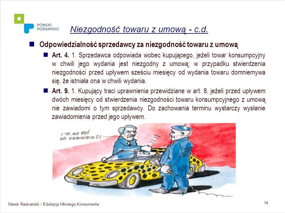 Marek Radwański / Edukacja Młodego Konsumenta 14 Odpowiedzialność sprzedawcy za niezgodność towaru z umową Art. 4. 1. Sprzedawca odpowiada wobec kupuj