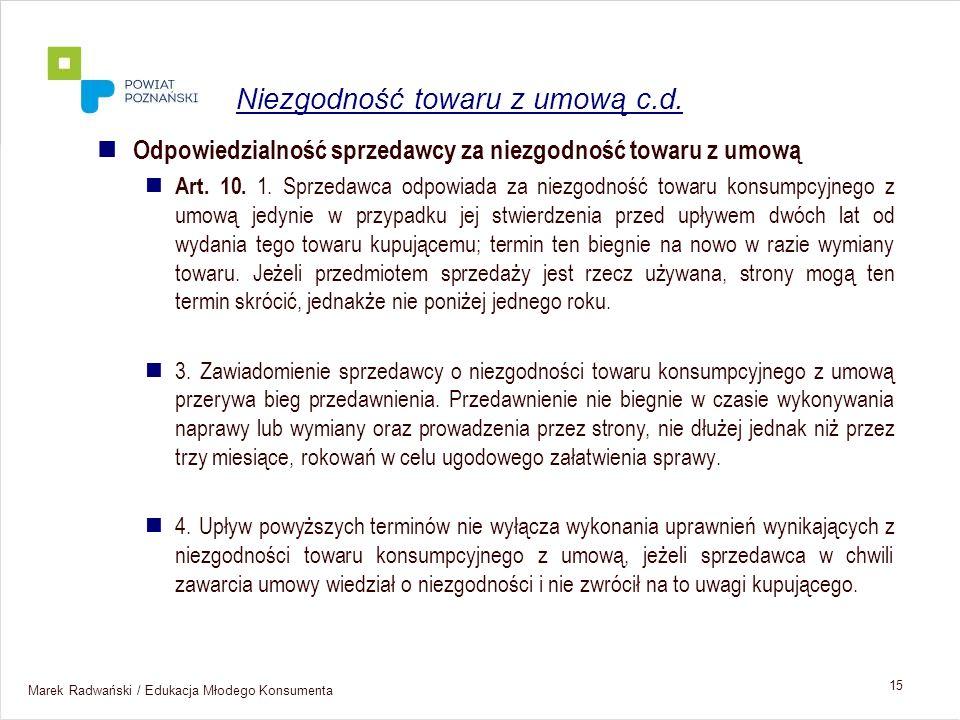 Marek Radwański / Edukacja Młodego Konsumenta 15 Odpowiedzialność sprzedawcy za niezgodność towaru z umową Art. 10. 1. Sprzedawca odpowiada za niezgod