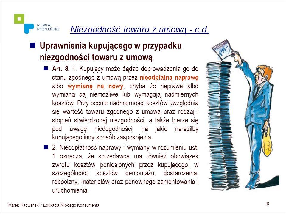 Marek Radwański / Edukacja Młodego Konsumenta 16 Uprawnienia kupującego w przypadku niezgodności towaru z umową Art. 8. 1. Kupujący może żądać doprowa