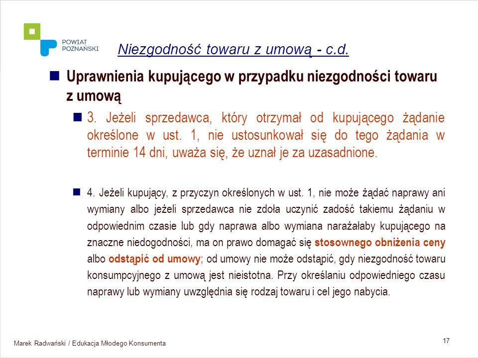 Marek Radwański / Edukacja Młodego Konsumenta 17 Uprawnienia kupującego w przypadku niezgodności towaru z umową 3. Jeżeli sprzedawca, który otrzymał o