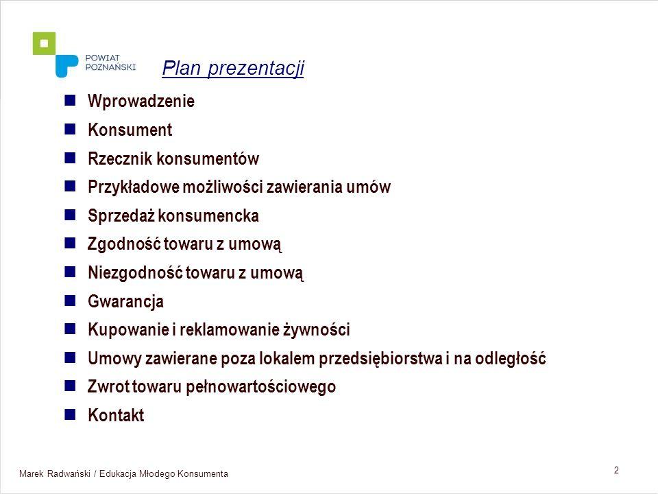 Marek Radwański / Edukacja Młodego Konsumenta 2 Wprowadzenie Konsument Rzecznik konsumentów Przykładowe możliwości zawierania umów Sprzedaż konsumenck