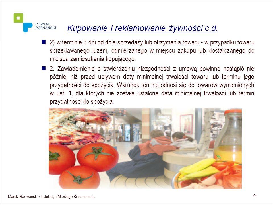 Marek Radwański / Edukacja Młodego Konsumenta 27 2) w terminie 3 dni od dnia sprzedaży lub otrzymania towaru - w przypadku towaru sprzedawanego luzem,