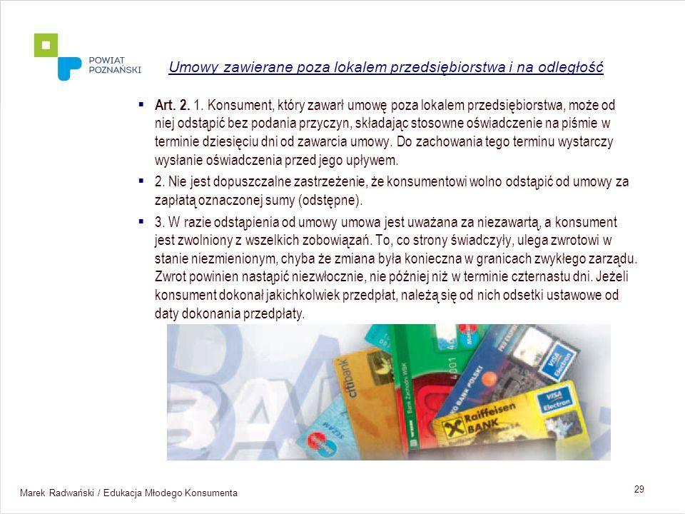 Marek Radwański / Edukacja Młodego Konsumenta 29 Art. 2. 1. Konsument, który zawarł umowę poza lokalem przedsiębiorstwa, może od niej odstąpić bez pod