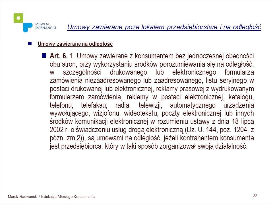 Marek Radwański / Edukacja Młodego Konsumenta 30 Umowy zawierane na odległość Art. 6. 1. Umowy zawierane z konsumentem bez jednoczesnej obecności obu