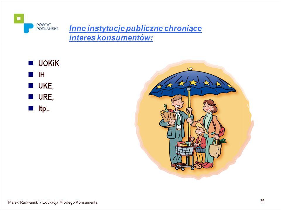 Marek Radwański / Edukacja Młodego Konsumenta 35 UOKiK IH UKE, URE, Itp.. Inne instytucje publiczne chroniące interes konsumentów: