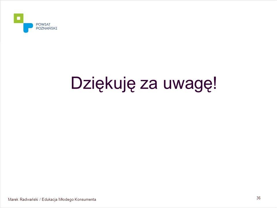 Marek Radwański / Edukacja Młodego Konsumenta 36 Dziękuję za uwagę!