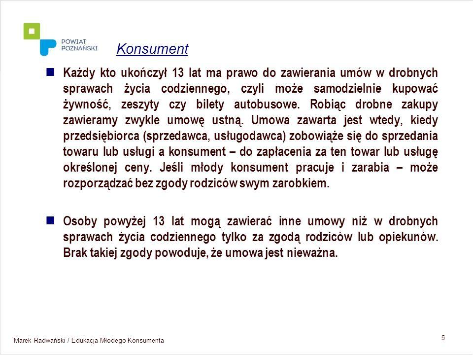 Marek Radwański / Edukacja Młodego Konsumenta 5 Każdy kto ukończył 13 lat ma prawo do zawierania umów w drobnych sprawach życia codziennego, czyli moż