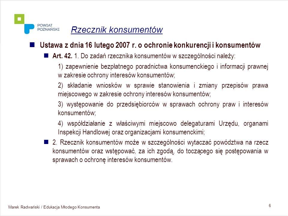 Marek Radwański / Edukacja Młodego Konsumenta 6 Ustawa z dnia 16 lutego 2007 r. o ochronie konkurencji i konsumentów Art. 42. 1. Do zadań rzecznika ko
