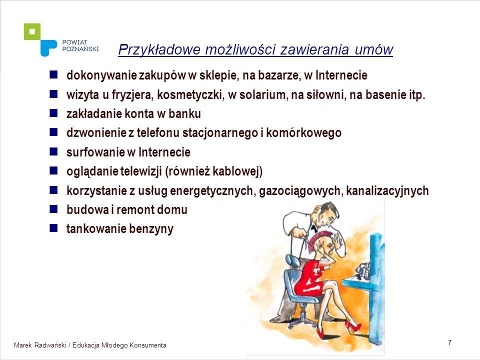 Marek Radwański / Edukacja Młodego Konsumenta 8 ustne – pisemne umowa o zakup towaru, o dzieło będące rzeczą ruchomą, wykonanie usługi, zlecenie w lokalu przedsiębiorstwa, poza lokalem przedsiębiorstwa, na odległość Przykładowe możliwości zawierania umów – cd.