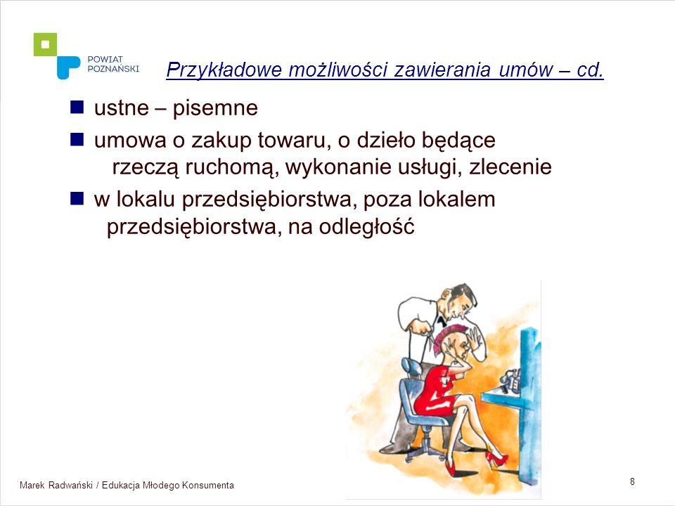 Marek Radwański / Edukacja Młodego Konsumenta 8 ustne – pisemne umowa o zakup towaru, o dzieło będące rzeczą ruchomą, wykonanie usługi, zlecenie w lok