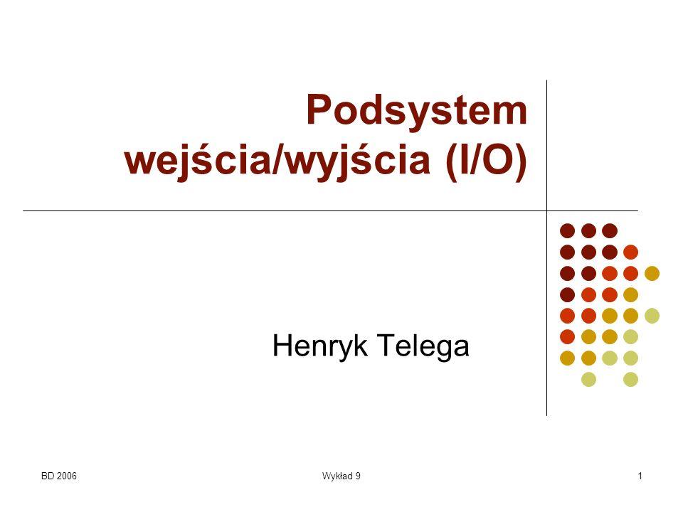 BD 2006Wykład 91 Podsystem wejścia/wyjścia (I/O) Henryk Telega