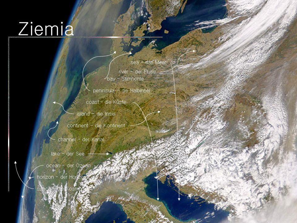 Ziemia continent - die Kontinent peninsula - die Halbinsel island - die Insel ocean - der Ozean sea - das Meer river - der Fluss bay - Stirnhöhle coas