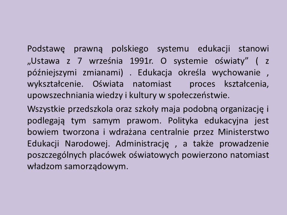 Podstawę prawną polskiego systemu edukacji stanowi Ustawa z 7 września 1991r. O systemie oświaty ( z późniejszymi zmianami). Edukacja określa wychowan