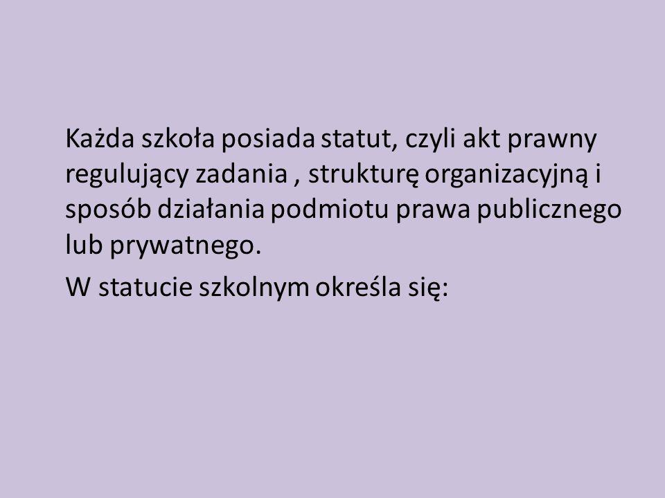 Każda szkoła posiada statut, czyli akt prawny regulujący zadania, strukturę organizacyjną i sposób działania podmiotu prawa publicznego lub prywatnego