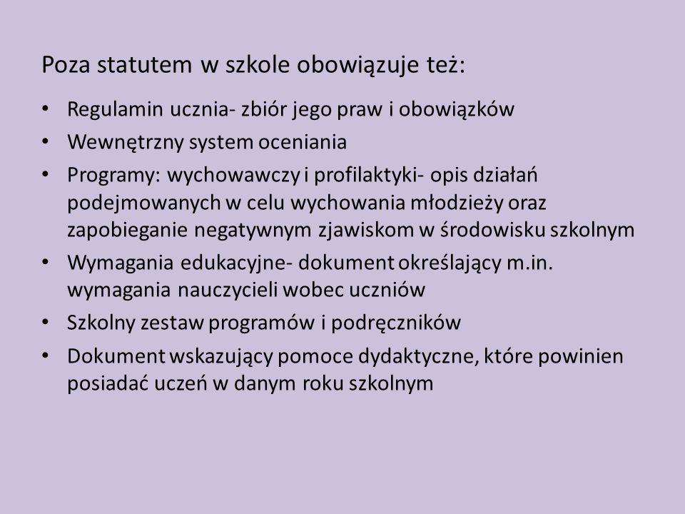 Poza statutem w szkole obowiązuje też: Regulamin ucznia- zbiór jego praw i obowiązków Wewnętrzny system oceniania Programy: wychowawczy i profilaktyki