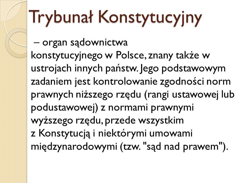 Trybunał Konstytucyjny – organ sądownictwa konstytucyjnego w Polsce, znany także w ustrojach innych państw. Jego podstawowym zadaniem jest kontrolowan