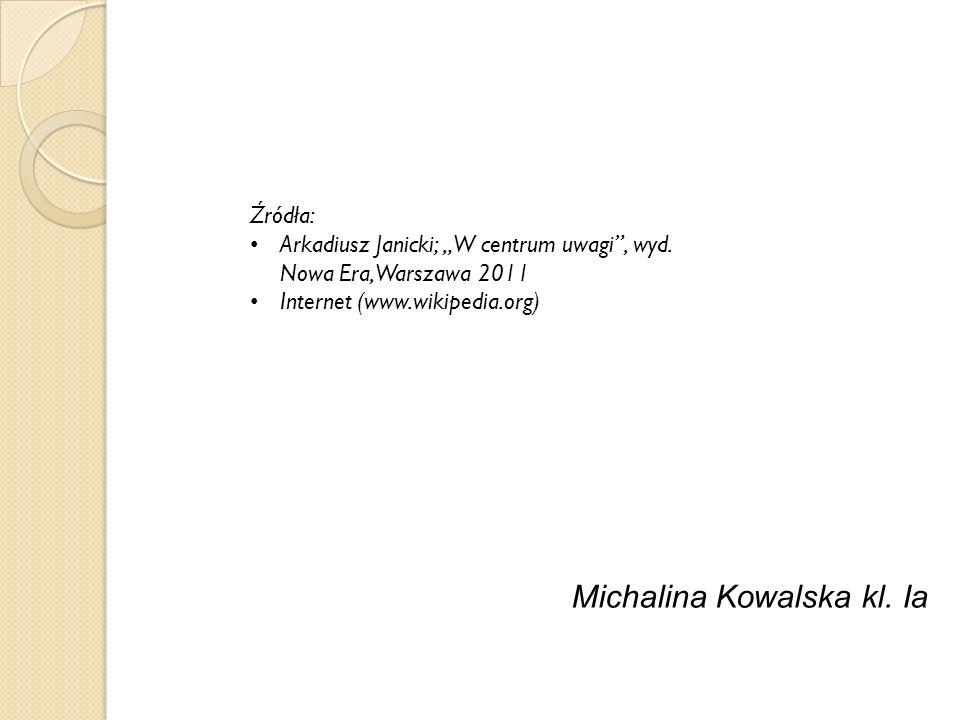Michalina Kowalska kl. Ia Źródła: Arkadiusz Janicki; W centrum uwagi, wyd. Nowa Era, Warszawa 2011 Internet (www.wikipedia.org)