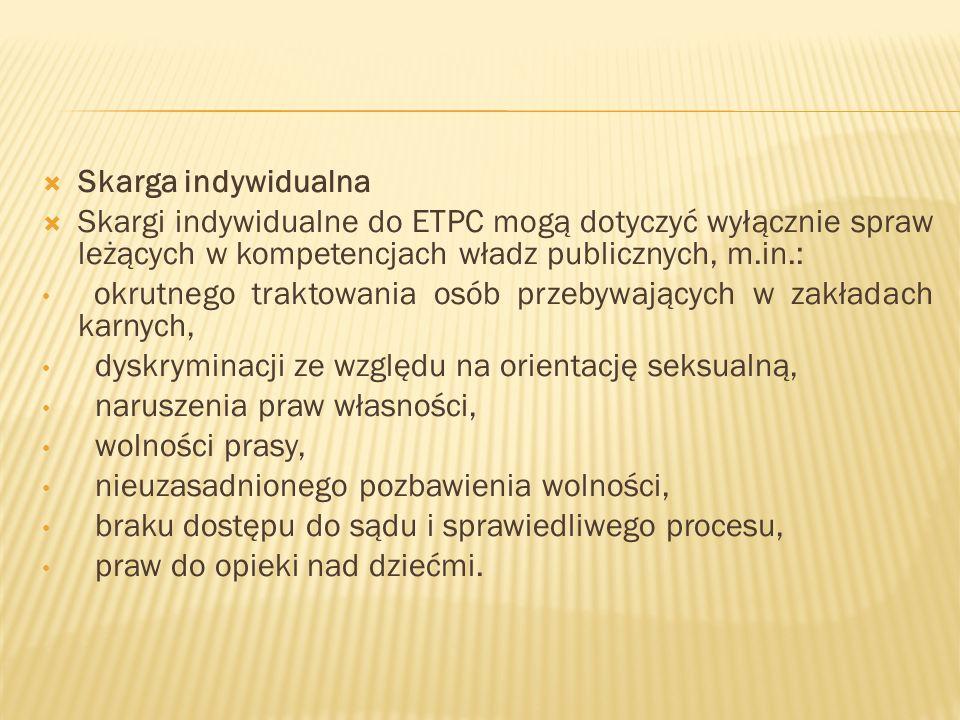 Skarga indywidualna Skargi indywidualne do ETPC mogą dotyczyć wyłącznie spraw leżących w kompetencjach władz publicznych, m.in.: okrutnego traktowania