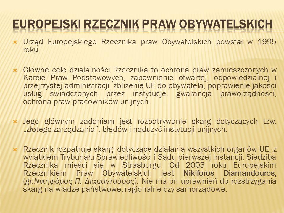 Urząd Europejskiego Rzecznika praw Obywatelskich powstał w 1995 roku. Główne cele działalności Rzecznika to ochrona praw zamieszczonych w Karcie Praw