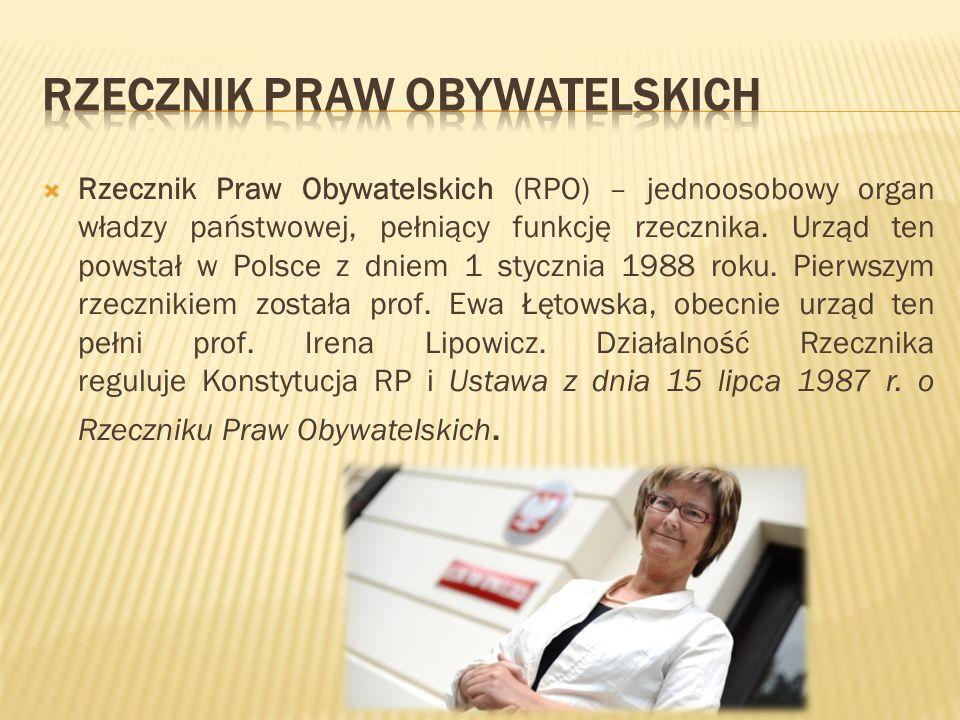 Rzecznik Praw Obywatelskich (RPO) – jednoosobowy organ władzy państwowej, pełniący funkcję rzecznika. Urząd ten powstał w Polsce z dniem 1 stycznia 19