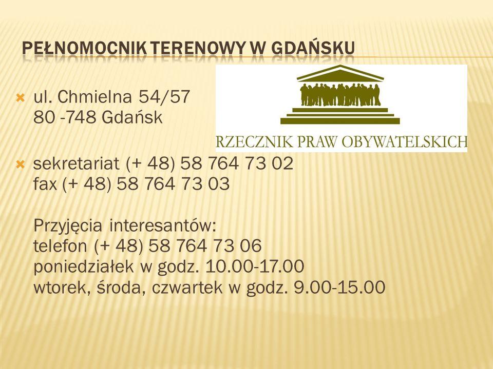ul. Chmielna 54/57 80 -748 Gdańsk sekretariat (+ 48) 58 764 73 02 fax (+ 48) 58 764 73 03 Przyjęcia interesantów: telefon (+ 48) 58 764 73 06 poniedzi