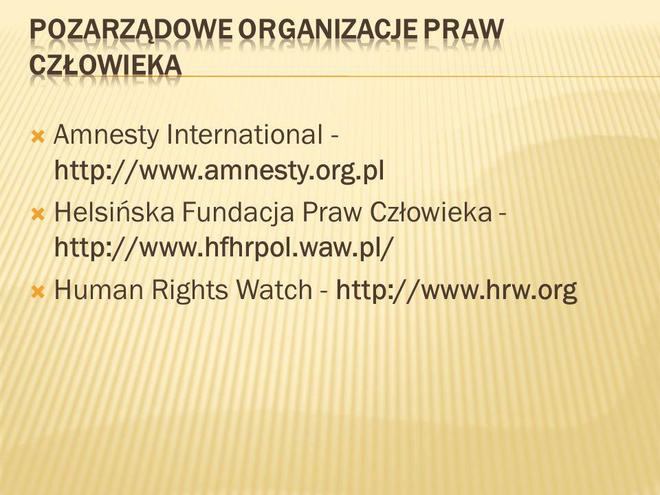 Amnesty International - http://www.amnesty.org.pl Helsińska Fundacja Praw Człowieka - http://www.hfhrpol.waw.pl/ Human Rights Watch - http://www.hrw.o