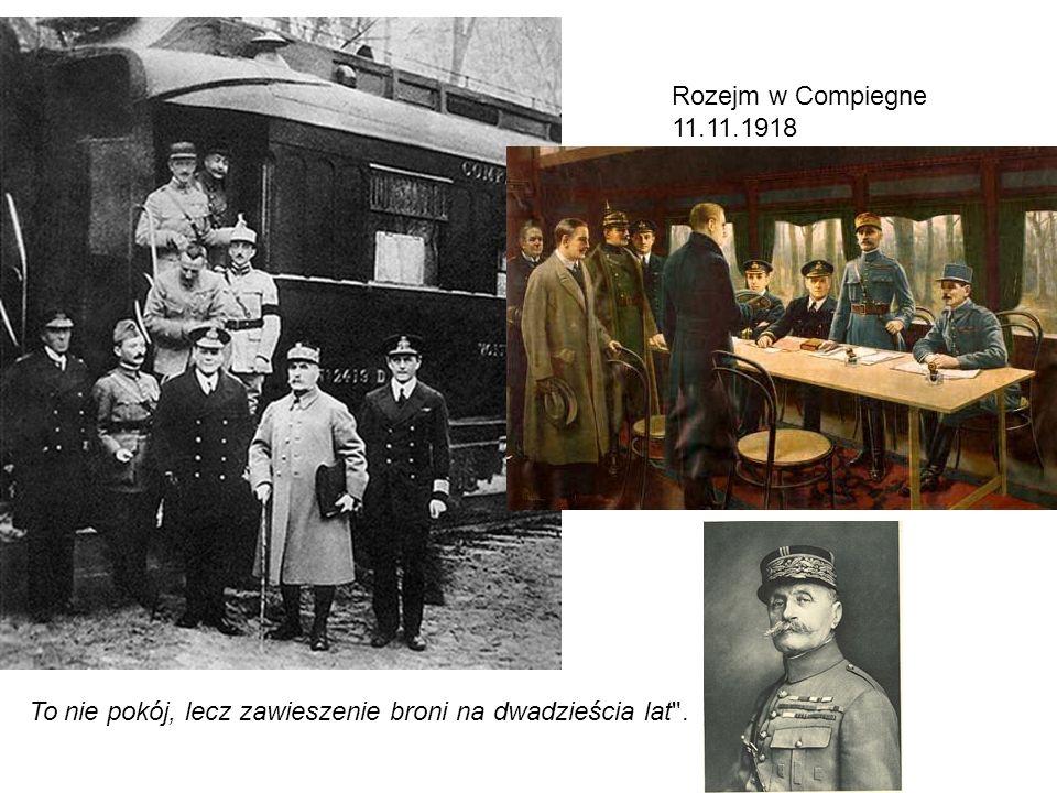 Rozejm w Compiegne 11.11.1918 To nie pokój, lecz zawieszenie broni na dwadzieścia lat