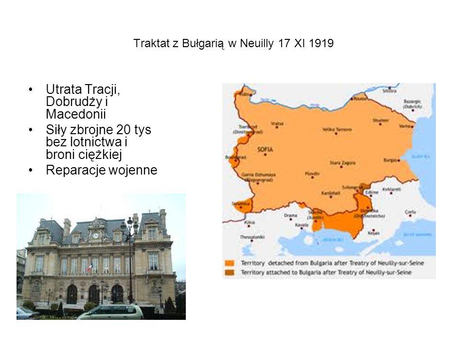 Traktat z Bułgarią w Neuilly 17 XI 1919 Utrata Tracji, Dobrudży i Macedonii Siły zbrojne 20 tys bez lotnictwa i broni ciężkiej Reparacje wojenne