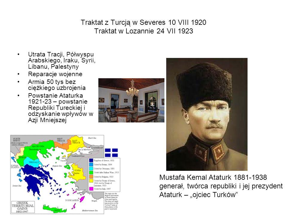 Traktat z Turcją w Severes 10 VIII 1920 Traktat w Lozannie 24 VII 1923 Utrata Tracji, Półwyspu Arabskiego, Iraku, Syrii, Libanu, Palestyny Reparacje w