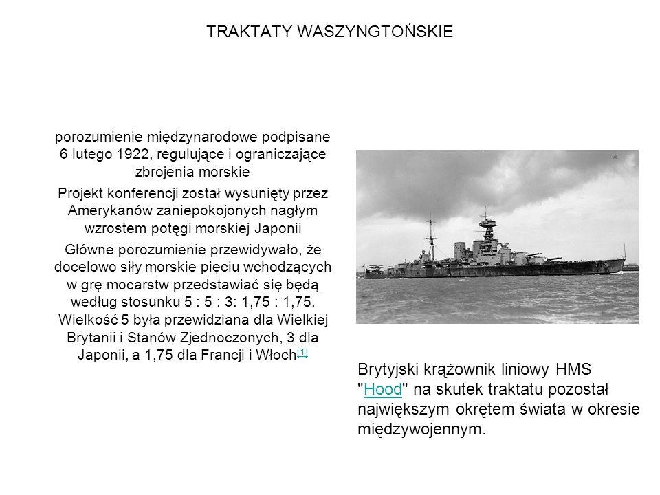 TRAKTATY WASZYNGTOŃSKIE porozumienie międzynarodowe podpisane 6 lutego 1922, regulujące i ograniczające zbrojenia morskie Projekt konferencji został w