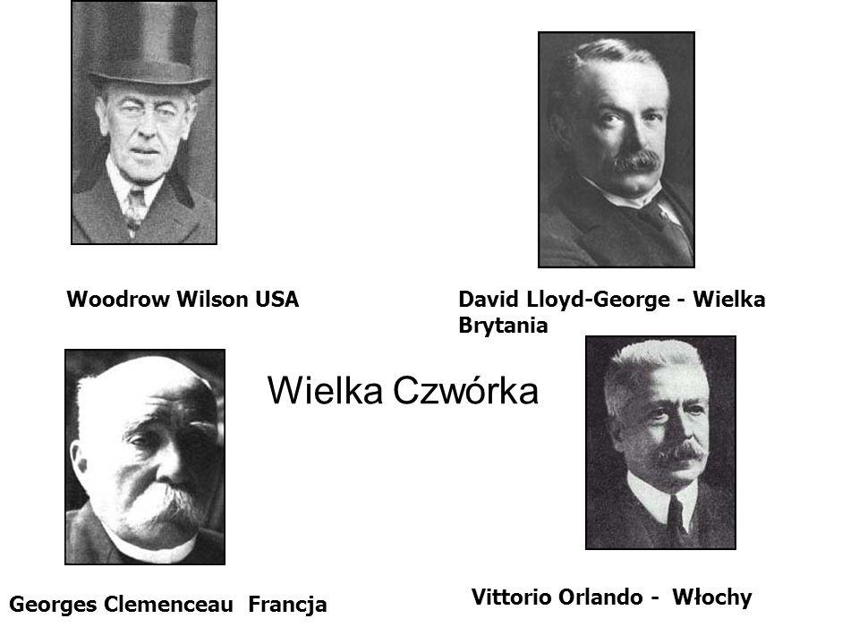 Wielka Czwórka Woodrow Wilson USA David Lloyd-George - Wielka Brytania Georges Clemenceau Francja Vittorio Orlando - Włochy