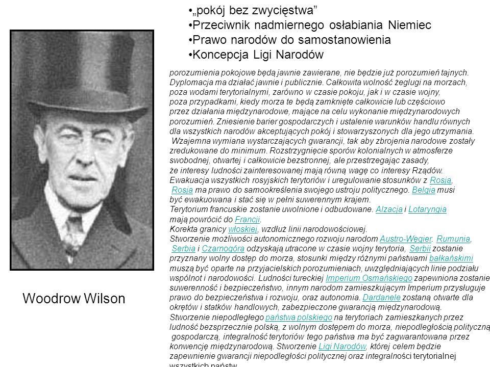 Woodrow Wilson pokój bez zwycięstwa Przeciwnik nadmiernego osłabiania Niemiec Prawo narodów do samostanowienia Koncepcja Ligi Narodów porozumienia pok