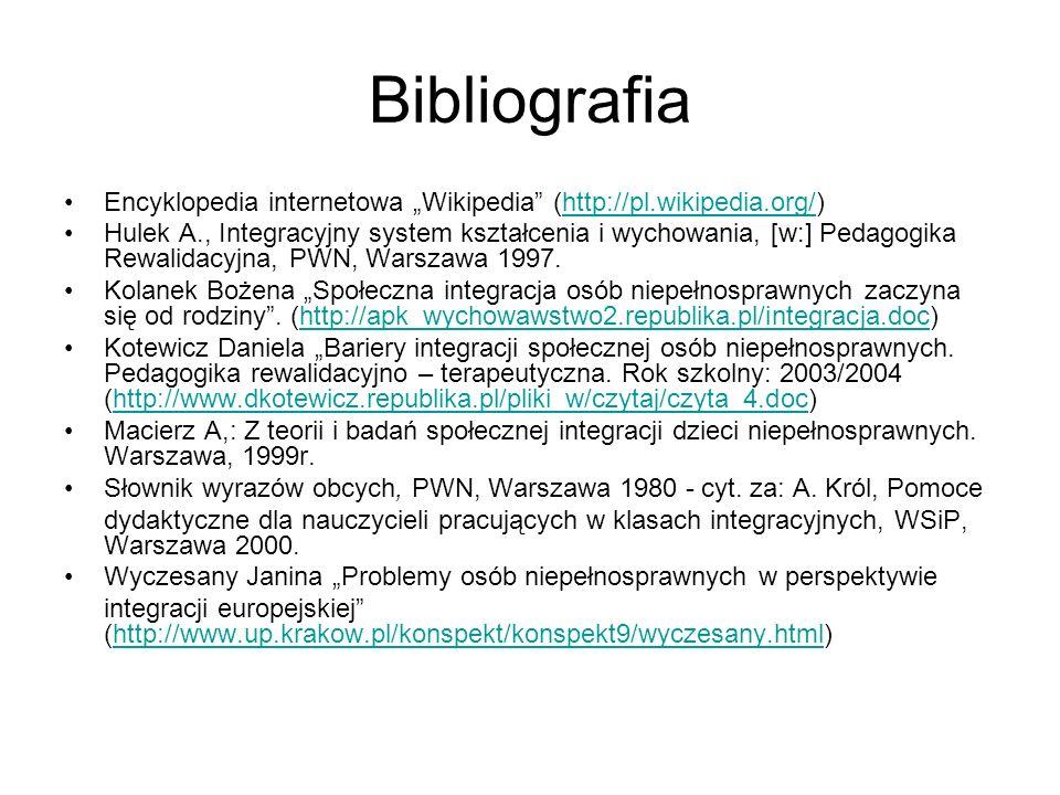 Bibliografia Encyklopedia internetowa Wikipedia (http://pl.wikipedia.org/)http://pl.wikipedia.org/ Hulek A., Integracyjny system kształcenia i wychowa