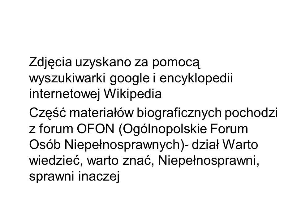 Zdjęcia uzyskano za pomocą wyszukiwarki google i encyklopedii internetowej Wikipedia Część materiałów biograficznych pochodzi z forum OFON (Ogólnopols