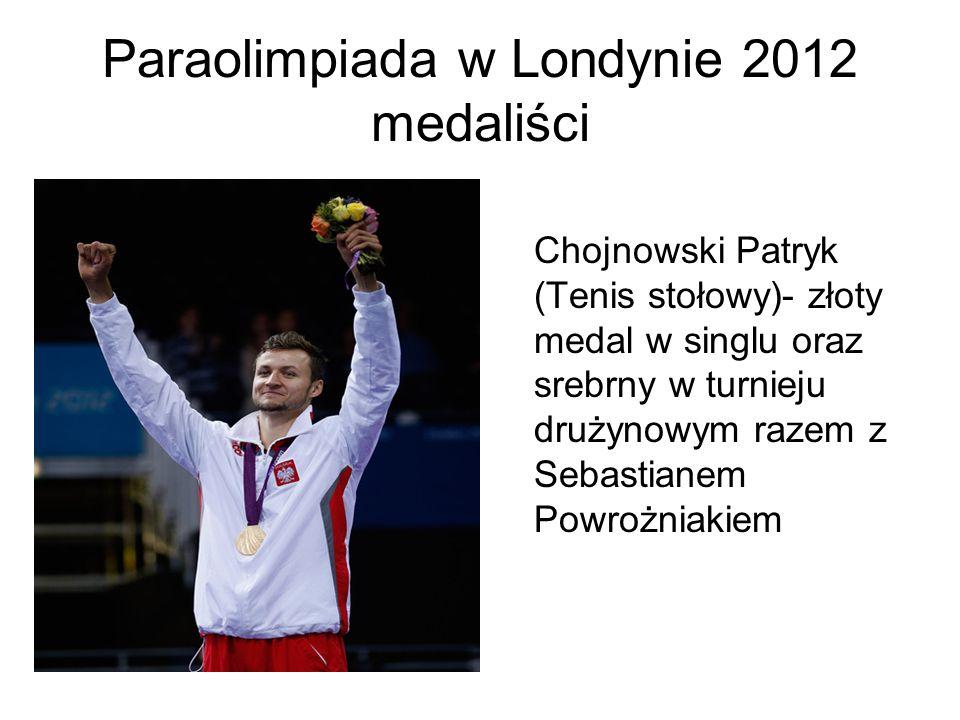Paraolimpiada w Londynie 2012 medaliści Chojnowski Patryk (Tenis stołowy)- złoty medal w singlu oraz srebrny w turnieju drużynowym razem z Sebastianem