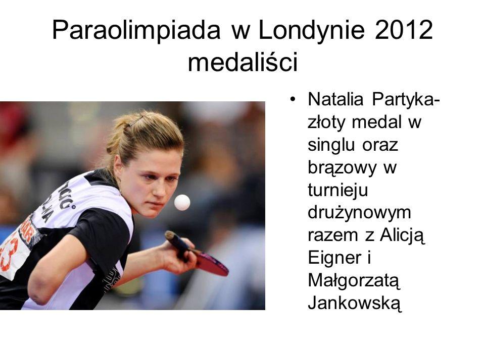 Paraolimpiada w Londynie 2012 medaliści Natalia Partyka- złoty medal w singlu oraz brązowy w turnieju drużynowym razem z Alicją Eigner i Małgorzatą Ja