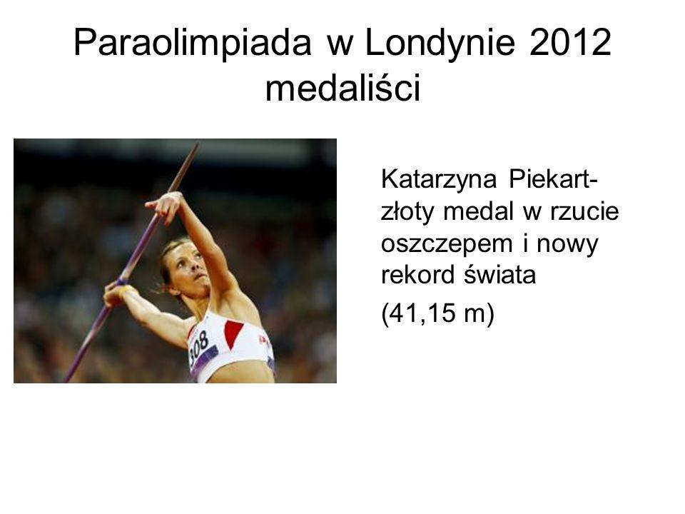 Paraolimpiada w Londynie 2012 medaliści Katarzyna Piekart- złoty medal w rzucie oszczepem i nowy rekord świata (41,15 m)