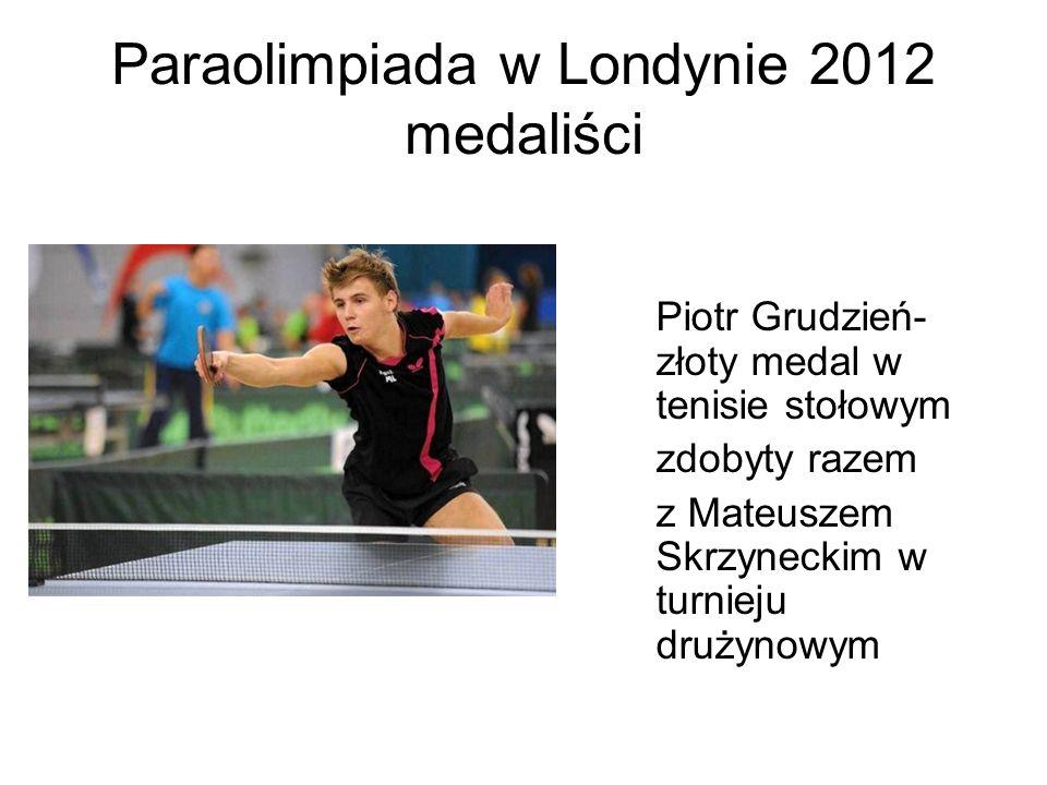 Paraolimpiada w Londynie 2012 medaliści Piotr Grudzień- złoty medal w tenisie stołowym zdobyty razem z Mateuszem Skrzyneckim w turnieju drużynowym