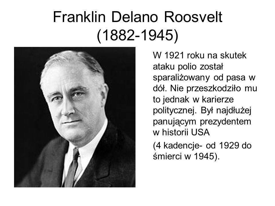 Franklin Delano Roosvelt (1882-1945) W 1921 roku na skutek ataku polio został sparaliżowany od pasa w dół. Nie przeszkodziło mu to jednak w karierze p